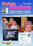 Digitale Diashow: Digitalfotos aufnehmen, bearbeiten, gestalten, wiedergeben und archivieren