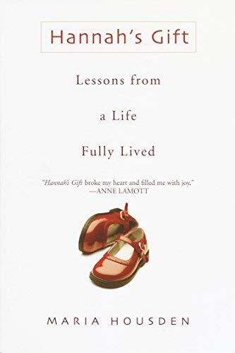 Hannah's Gift: Lessons from a Life Fully Lived by Maria Housden (2003-07-01)