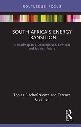 South Africa's Energy Transition: A Roadmap to a Decarbonised, Low-cost and Job-rich Future (Routledge Focus on Environment and Sustainability) -