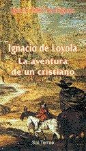 Ignacio de Loyola: La aventura de un cristiano (Servidores y Testigos)