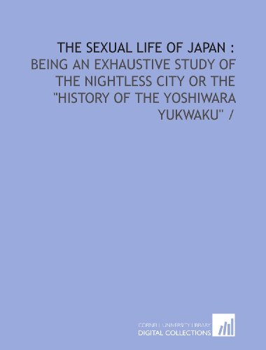 The sexual life of Japan :: being an exhaustive study of the nightless city or the