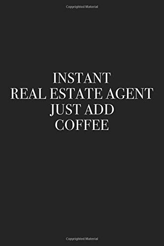 Instant Real Estate Agent Just Add Coffee: A 6x9 Inch Matte Softcover Journal Notebook With 120 Blank Lined Pages And A Funny Caffeine Loving Property Broker Cover Slogan por Enrobed Journals