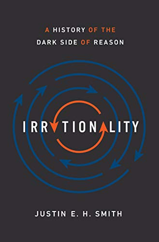 Irrationality – A History of the Dark Side of Reason