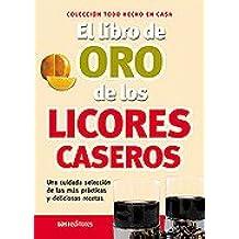 El Libro De Oro De Los Licores Caseros/ the Golden Book of Homemade Liquor