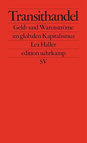 Transithandel: Geld- und Warenströme im globalen Kapitalismus (edition suhrkamp)