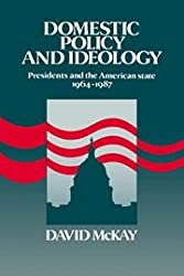 Domestic Policy and Ideology: Presidents and the American State, 1964–1987
