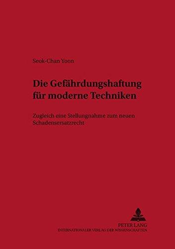 Die Gefährdungshaftung für moderne Techniken: Zugleich eine Stellungnahme zum neuen Schadensersatzrecht (Haftungs- und Versicherungsrecht, Band 5)
