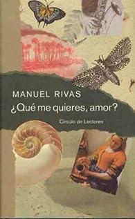 Que me quieres, amor par Manuel Rivas
