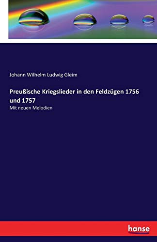 Preußische Kriegslieder in den Feldzügen 1756 und 1757: Mit neuen Melodien
