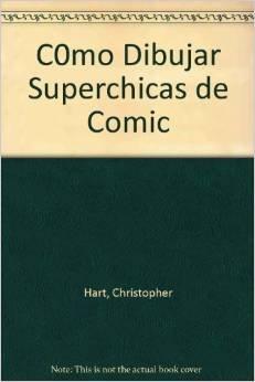 Descargar Libro Como dibujar superchicas de comic de Christopher Hart