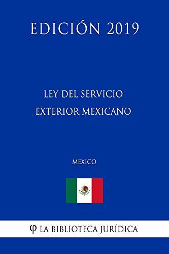 Ley del Servicio Exterior Mexicano (México) (Edición 2019)