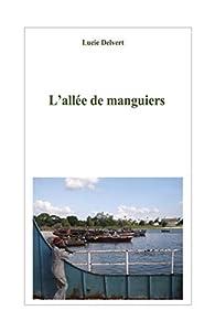 L'allée de manguiers: Série : La femme du diplomate par Lucie Delvert