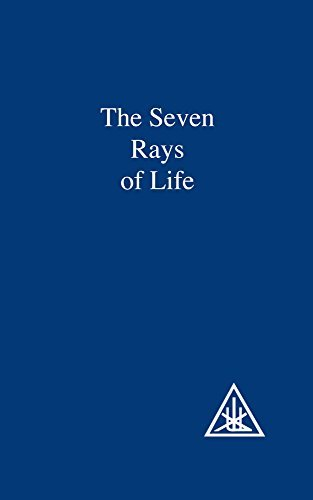 The Seven Rays of Life: A Compilation by Alice A. Bailey (2003-11-01)