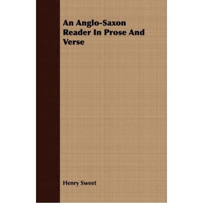 [(An Anglo-Saxon Reader In Prose And Verse)] [Author: Henry Sweet] published on (June, 2008)