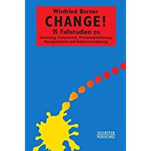 Change!: 15 Fallstudien zu Sanierung, Turnaround, Prozessoptimierung, Reorganisation und Kulturveränderung