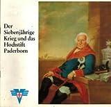 Der Siebenjährige Krieg und das Hochstift Paderborn. Ferdinand Herzog von Braunschweig auf dem französisch-englischen Kriegsschauplatz im Westen