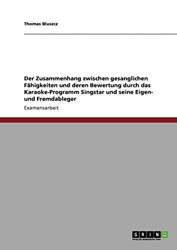 schen gesanglichen Fähigkeiten und deren Bewertung durch das Karaoke-Programm Singstar und seine Eigen- und Fremdableger ()