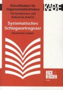 Buchcover Klassifikation für Allgemeine Bibliotheken Teil Sachliteratur und Belletristik (KAB/E): Systematisches Schlagwortregister