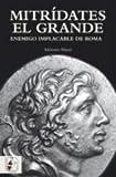 Image de Mitrídates el Grande: Enemigo implacable de Roma (Historia Antigua)