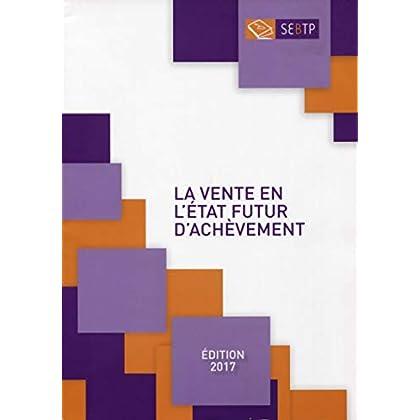 La vente en l'état futur d'achèvement - Edition 2017