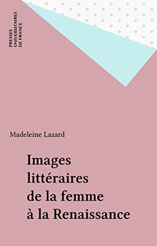 Images littéraires de la femme à la Renaissance (Littératures modernes) por Madeleine Lazard