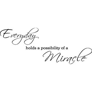 Every Day Holds the Possibility of a Miracle Vinyl Wall Decal by ABAK Trading International LLC