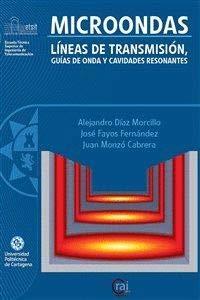 Microondas: Líneas de transmisión, Guías de onda y Cavidades resonantes por Alejandro Díaz Morcillo
