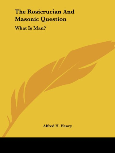 The Rosicrucian and Masonic Question: What Is Man?