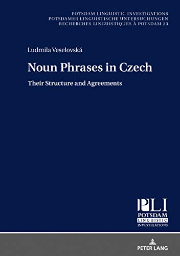 Noun Phrases in Czech: Their Structure and Agreements (Potsdam Linguistic Investigations) por Ludmila Veselovska