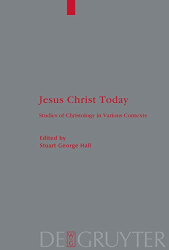 Jesus Christ Today: Studies of Christology in Various Contexts. Proceedings of the Académie Internationale des Sciences Religieuses, Oxford 25-29 August ... Töpelmann Book 146) (English Edition)