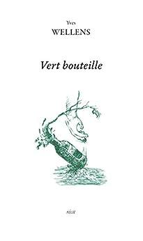 Vert bouteille: Récit autobiographique (TRANCHES DE VIE) par [Wellens, Yves]