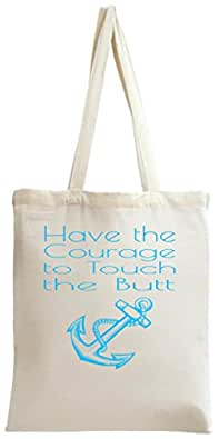 Have The Courage To Touch The Butt Funy Slogan Tote Bag