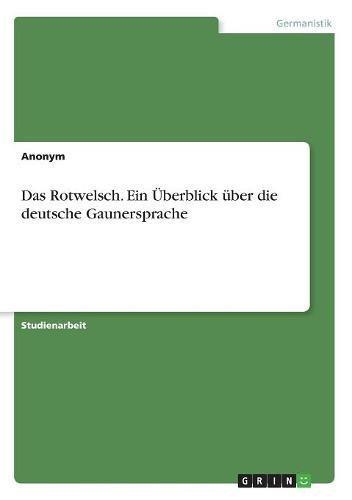 Das Rotwelsch. Ein Überblick über die deutsche Gaunersprache