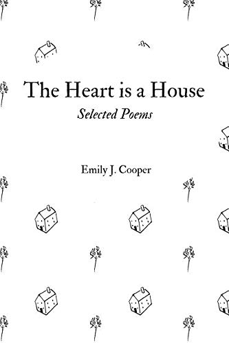 The Heart is a House: Selected Poems by Emily J. Cooper (Joan Cooper)