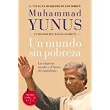 Un mundo sin pobreza/ Creating a World Without Poverty: Las empresas sociales y el futuro del capitalismo/ Social Enterprises and the Future of ... State and Society) (Spanish Edition) by Muhammad Yunus (2008-05-04)