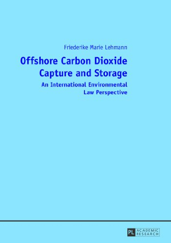 Offshore Carbon Dioxide Capture and Storage: An International Environmental Law Perspective