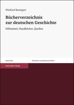 Buecherverzeichnis Zur Deutschen Geschichte: Hilfsmittel, Handbuecher, Quellen (Historische Grundwissenschaften in Einzeldarstellungen)
