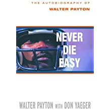Never Die Easy: The Autobiography of Walter Payton (English Edition)