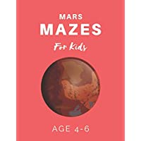 Mars Mazes For Kids Age 4-6: 40 Brain-bending Challenges, An Amazing Maze Activity Book for Kids, Best Maze Activity Book for Kids