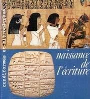 Naissance de l'écriture : Cunéiformes et hiéroglyphes, [exposition], Galeries nationales du Grand Palais, 7 mai-9 août 198 par Collectif