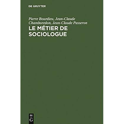 Le métier de sociologue: Préalables épistémologiques. Contient un entretien avec Pierre Bourdieu recueilli par Beate Krais (Textes de Sciences Sociales t. 1)
