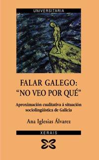 Falar Galego / Speak Galician: No Veo Por Que Aproximacion Cualitativa a Situacion Sociolinguistica De Galicia (Obras De Referencia)