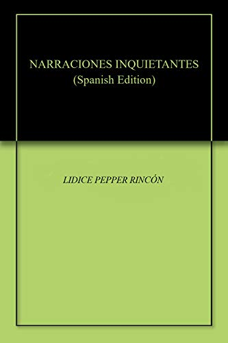 NARRACIONES INQUIETANTES por LIDICE PEPPER RINCÓN
