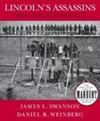 Lincoln's assassins : their trial and execution : an illustrated history / by James L. Swanson and Daniel R. Weinberg
