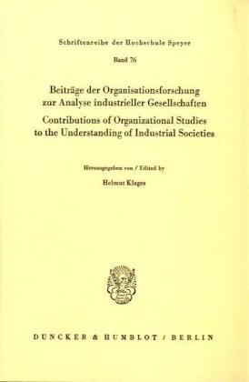 Beiträge der Organisationsforschung zur Analyse industrieller Gesellschaften / Contributions of Organizational Studies to the Understanding of ... (Schriftenreihe der Hochschule Speyer; HS 76)