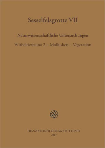 """Sesselfelsgrotte VII: Naturwissenschaftliche Untersuchungen. Wirbeltierfauna 2 - Mollusken - Vegetation (Forschungsprojekt """"Das Paläolithikum und Mesolithikum des Unteren Altmühltals II"""" Teil VII)"""