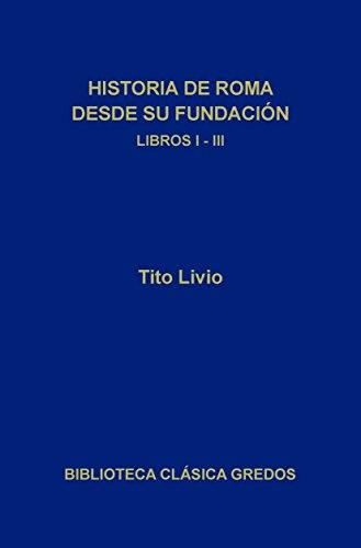 Historia de Roma desde su fundación. Libros I-III (Biblioteca Clásica Gredos nº 144) por Tito Livio