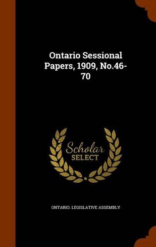 Ontario Sessional Papers, 1909, No.46-70