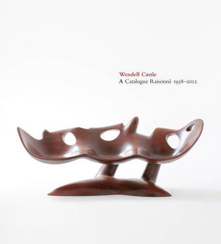 Wendell Castle: A Catalogue Raisonn?, 1958-2012 by Emily Evans Eerdmans (2016-06-25)
