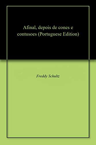 Afinal, depois de cones e contusoes (Portuguese Edition) por Freddy Schultz